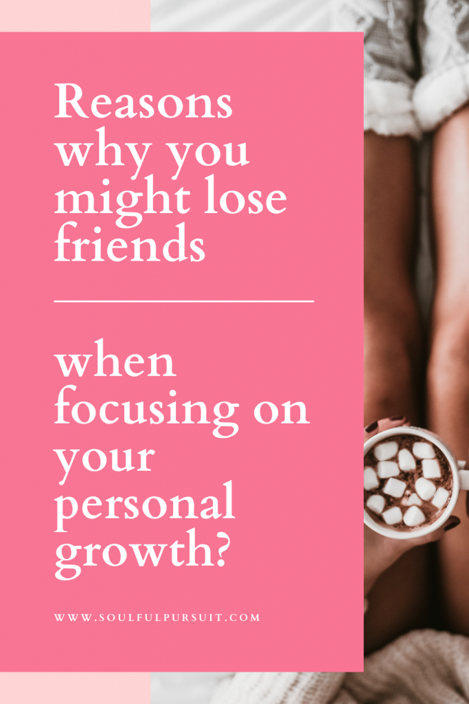 Here's why you are losing friends. Personal growth
